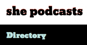 She Podcasts Directory Podcaster News